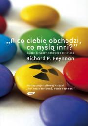 A co ciebie obchodzi, co myślą inni? Dalsze przypadki ciekawego człowieka - Richard P. Feynman