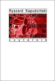 Chrystus z karabinem na ramieniu  - Ryszard Kapuściński