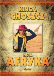 Moja Afryka – Kinga Choszcz